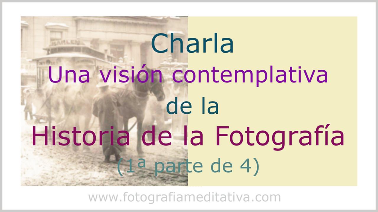 Una visión contemplativa de la Historia de la Fotografía. (1/4)