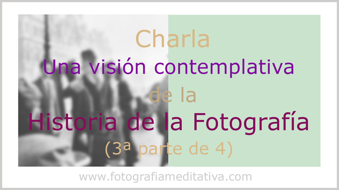 Una visión contemplativa de la Historia de la Fotografía (3/4)
