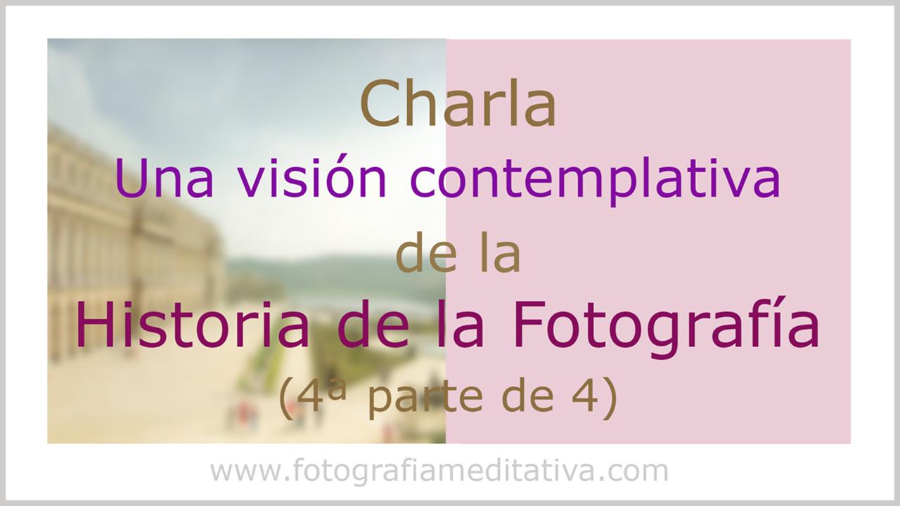 Una visión contemplativa de la Historia de la fotografía. (4/4)