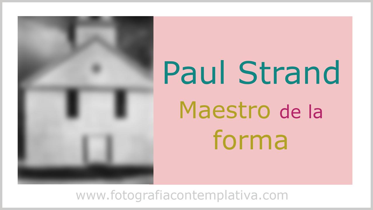 Paul Strand: Maestro de la forma